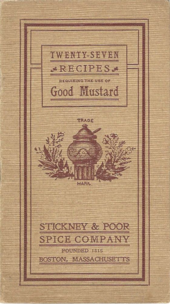 Twenty-Seven Recipes, requiring the use of good mustard. Stickney, Poor Spice Company, Mass Boston