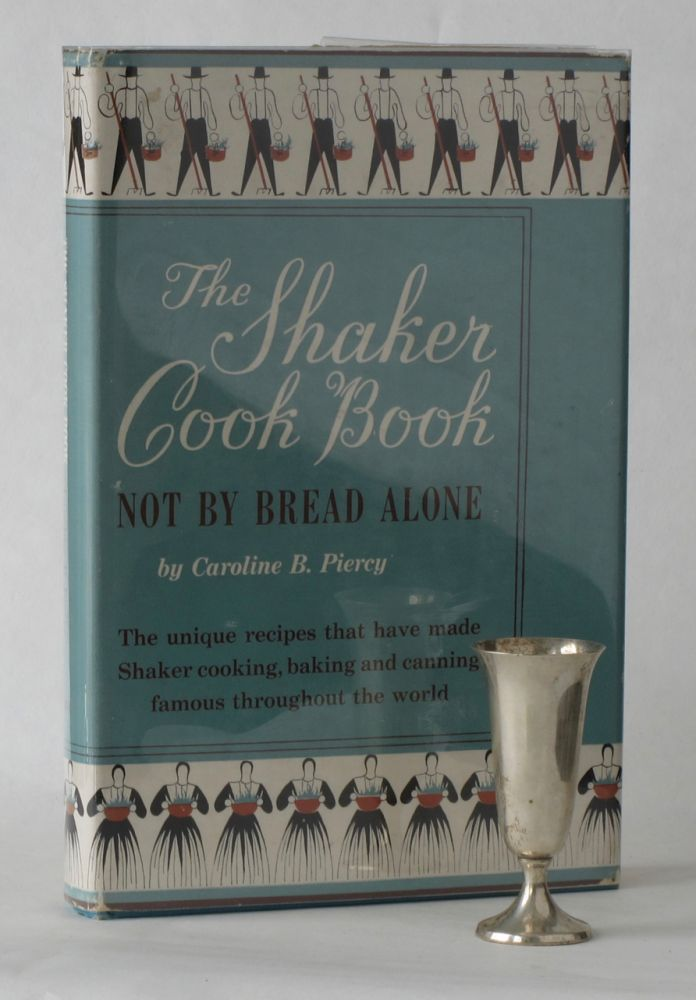The Shaker Cook Book. Not by bread alone. Caroline B. Piercy, Virginia Filson Walsh
