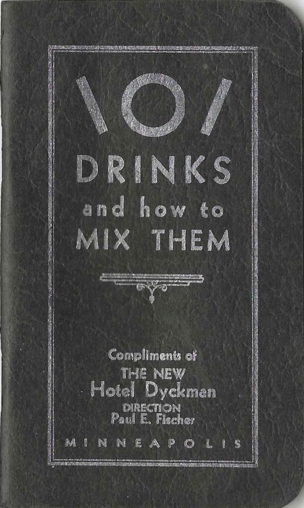 101 Drinks and How to Mix Them. Compliments of the New Hotel Dyckman. Fischer Paul E. Direction,...