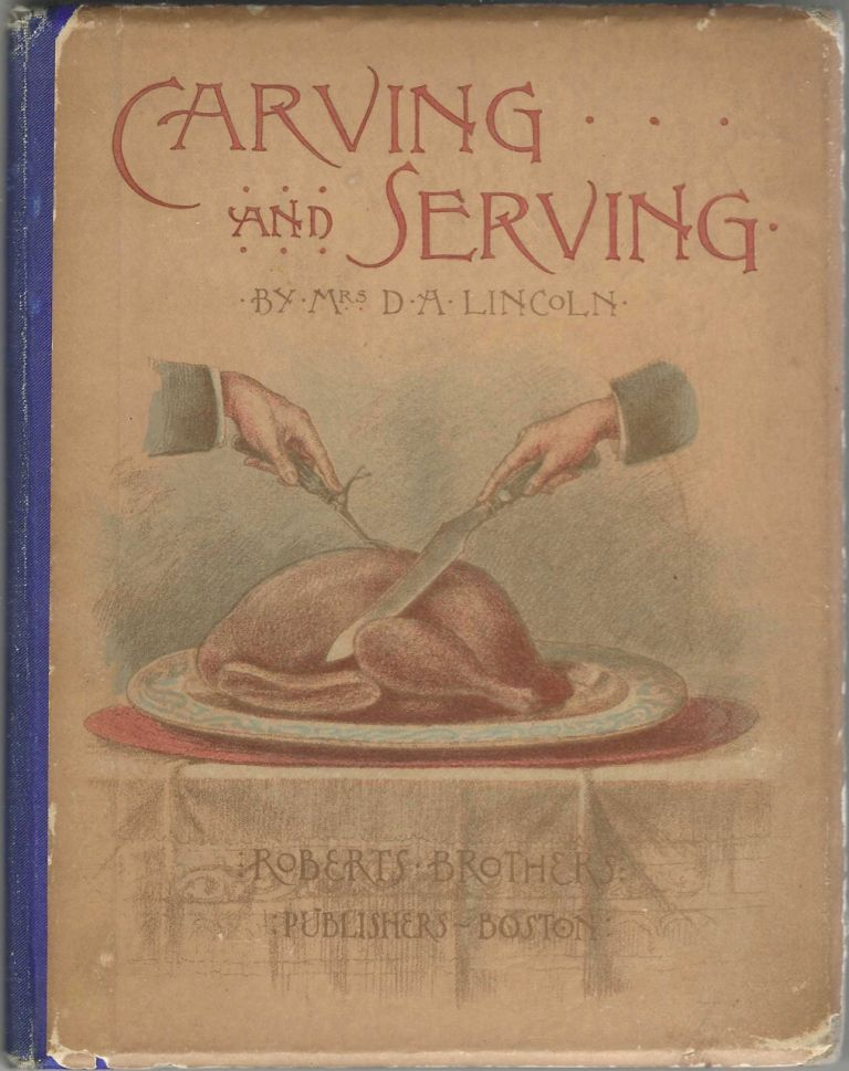 Carving and Serving. Mrs. D. A. Lincoln, Mary Johnson Lincoln