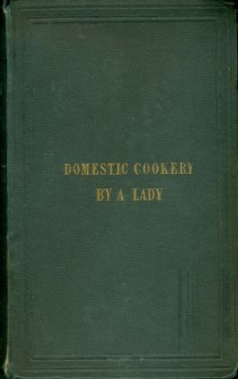 A new system of domestic cookery : founded upon principles of economy and adapted to the use of private families. By a Lady. Sixty Fourth edition. Remodelled and improved by the addition of nearly One Thousand entirely new receipts, suited to the present advanced state of the art of cookery.