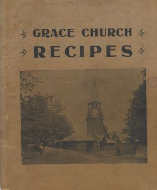 Choice Recipes. Arranged by the Ladies of Grace Church, Stafford Springs, Conn.