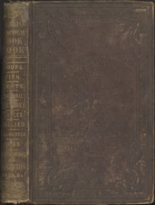 The Practical Cook Book; containing upwards of one thousand receipts: consisting of directions for selecting, preparing and cooking all kinds of meats, fish, poultry, and game, soups broths, vegetables and salads... and numerous preparations for invalids.