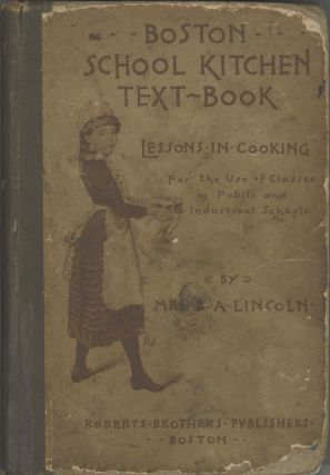Boston School Kitchen Text-Book. Lessons in Cooking, for the use of Classes in Public and Industrial Schools.
