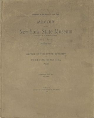 Annual Report of the State Botanist : State of New York, no. 68, January 1895; [WITH] Report of the State Botanist on Edible Fungi of New York 1895-99 by Charles H. Peck, M.A, State Botanist.