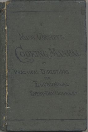 The Cooking Manual, of Practical Directions for Economical Every-Day Cookery.