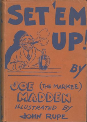 Set 'Em Up. Illustrated by John Rupe. Published by a Punch-Drunk Author who Still Hasn't Learned his Lesson.