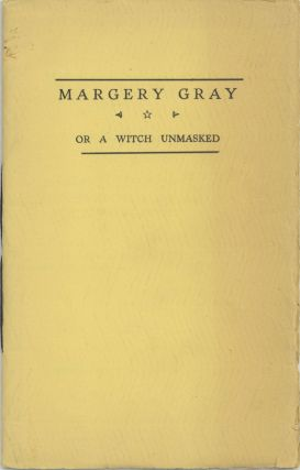 Margery Gray, Or a Witch Unmasked. an Old New England Ballad, by an Unknown Author. With an Interpretive Drawing By Vrest Orton and a New Introduction By Walter John Coates.