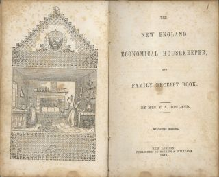 The New England Economical Housekeeper, and Family Receipt Book. Stereotype edition, by Mrs. E.A. Howland.