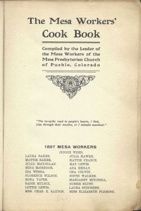 The Mesa Workers' Cook Book. Compiled by the Leader of the Mesa Workers of the Mesa Presbyterian Church of Pueblo, Colorado.